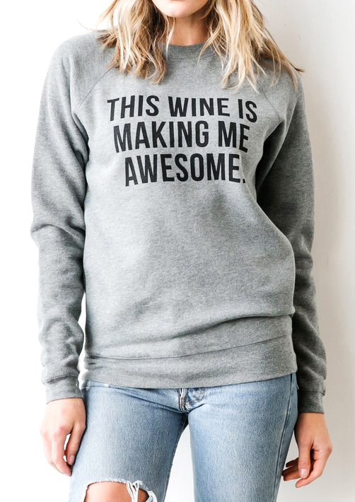 This Wine Is Making Me Awesome Sweatshirt Bellelily
