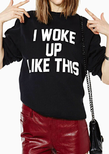 I Woke up Like This Sweatshirt 26179