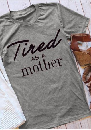 Tired As A Mother O-Neck T-Shirt