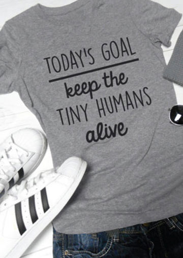 Today S Goal Keep The Tiny Humans Alive T Shirt Bellelily