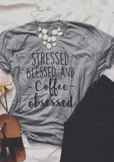 Stressed Blessed And Coffee Obsessed T Shirt Without
