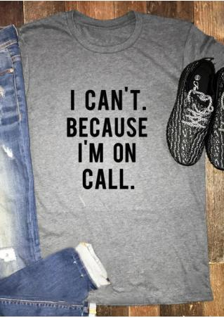I Can't Because I'm On Call T-Shirt