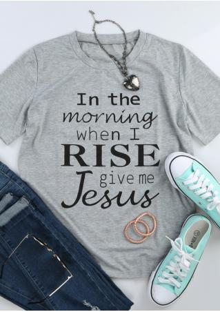 In The Morning When I Rise Give Me Jesus T-Shirt