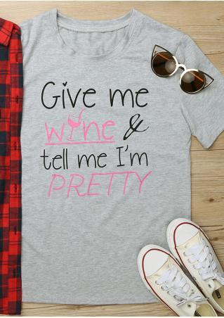 Give Me Wine & Tell Me Im Pretty T-Shirt