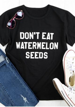 Don't Eat Watermelon Seeds O-Neck T-Shirt