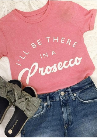 I'll Be There In A Prosecco T-Shirt
