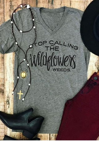 Stop Calling The Wildflowers Weeds T-Shirt