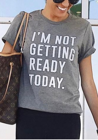 I'm Not Getting Ready Today T-Shirt
