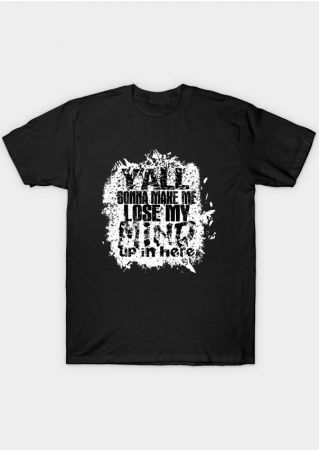 Y'all Gonna Make Me Lose My Mind Up In Here T-Shirt