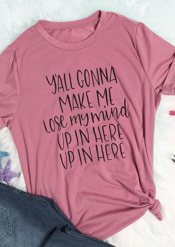 af9b48c25a5 ... y all gonna make me lose my mind casual t shirt bellelily ...
