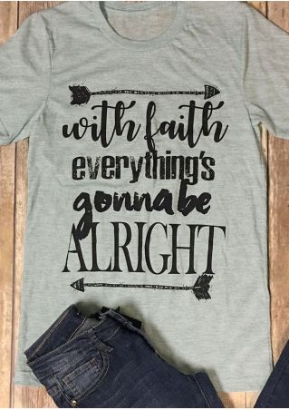 With Faith Everything's Gonna Be Alright T-Shirt