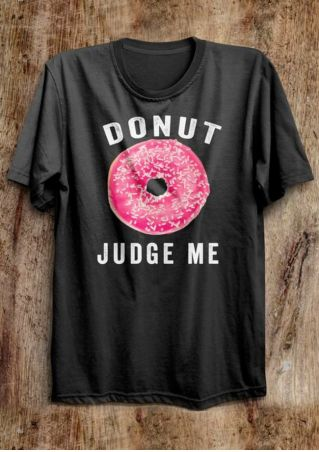 Donut Judge Me O-Neck T-Shirt