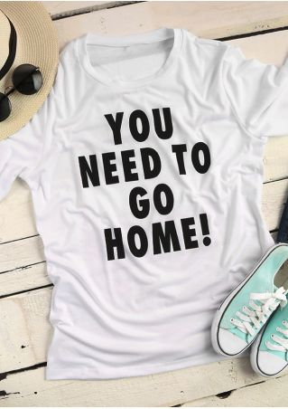 You Need To Go Home T-Shirt
