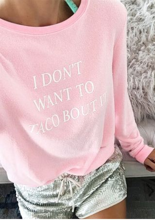 I Don't Want To Taco Bout It Sweatshirt