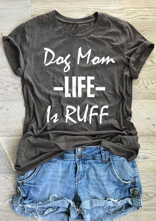 Dog Mom Life Is Ruff T Shirt Bellelily