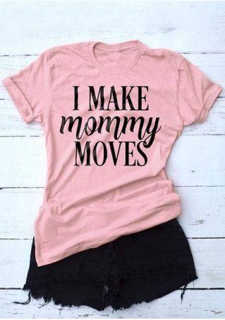 I Make Mommy Moves T-Shirt