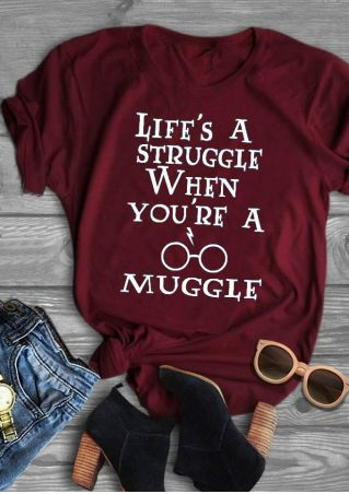Life's A Struggle When You're A Muggle T-Shirt