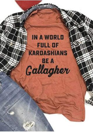 In A World Full Of Kardashians Be A Gallagher T-Shirt