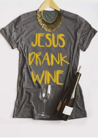 Jesus Drank Wine O-Neck T-Shirt