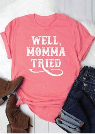Well Momma Tried O-Neck T-Shirt