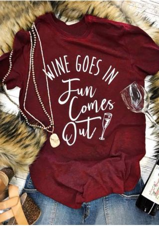 Wine Goes In Fun Comes Out T-Shirt