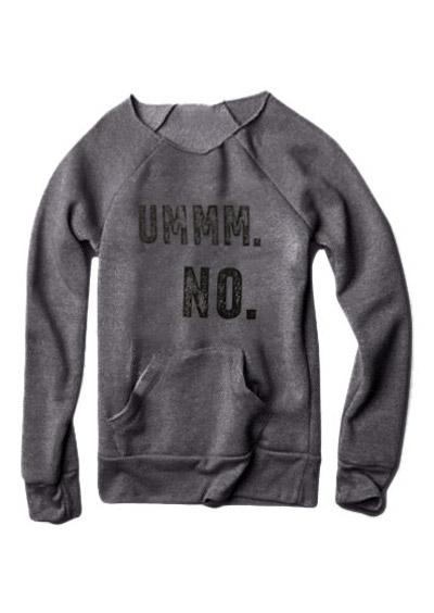 Ummm NO Long Sleeve Sweatshirt