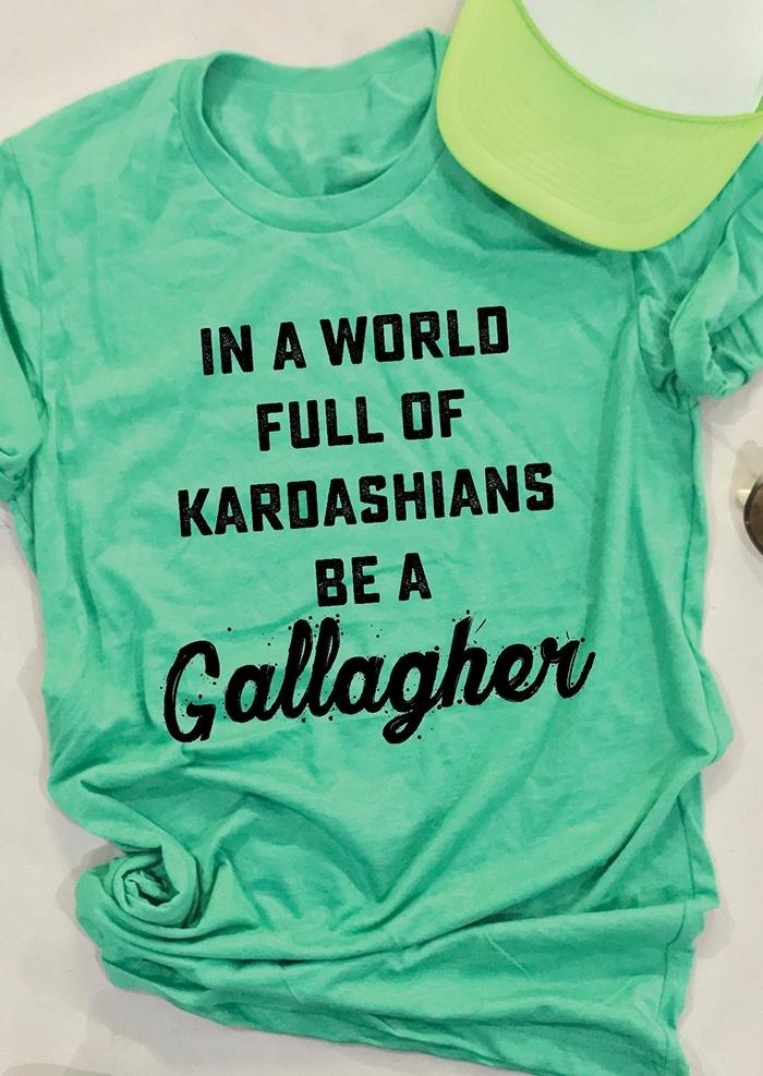 Kardashians Be A Gallagher T-Shirt Tee