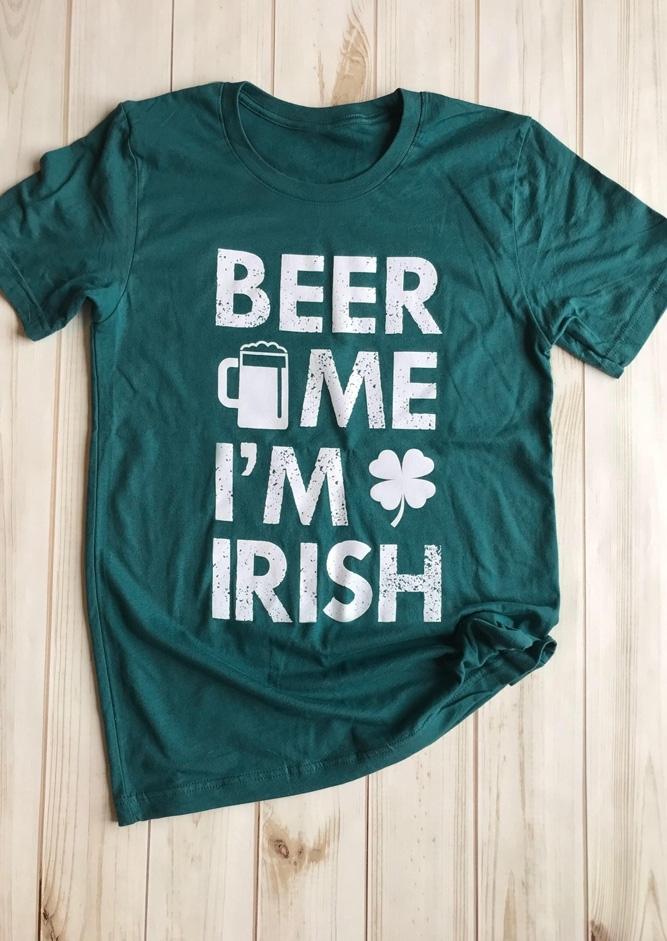 Beer Me I'm Irish T-Shirt Tee
