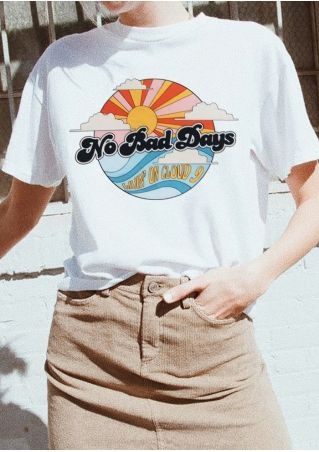 No Bad Days O-Neck T-Shirt Tee