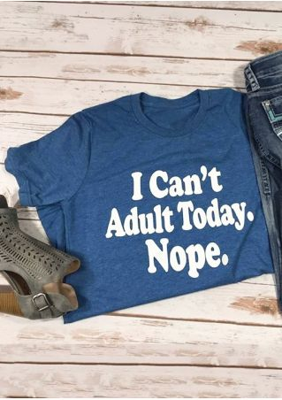 I Can't Adult Today Nope T-Shirt Tee