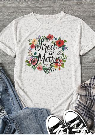 Tired As A Mother Floral T-Shirt Tee