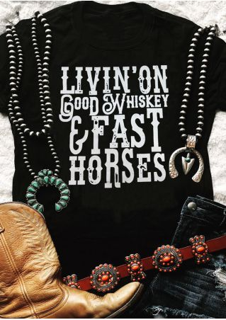 Livin' On Good Whiskey & Fast Horses T-Shirt Tee