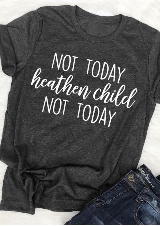 Not Today Heathen Child T-Shirt Tee