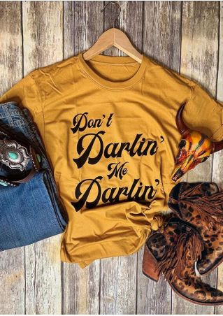 Don't Darlin' Me Darlin' T-Shirt Tee -Yellow