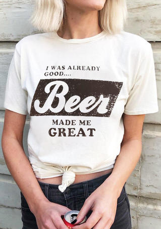 I Was Already Good Beer Made Me Great T-Shirt Tee - White