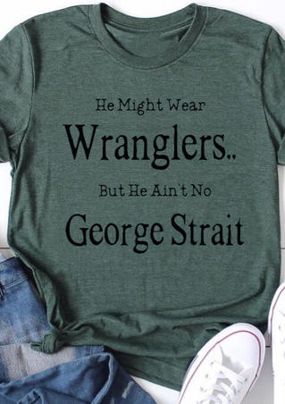 Wear Wranglers But No George Strait T-Shirt Tee - Dark Green