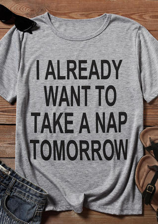 I Already Want To Take A Nap Tomorrow T-Shirt Tee - Gray