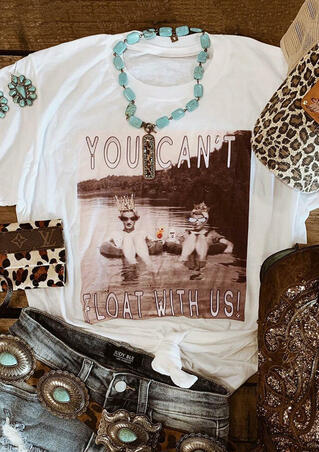 You Can't Float With Us T-Shirt Tee - White
