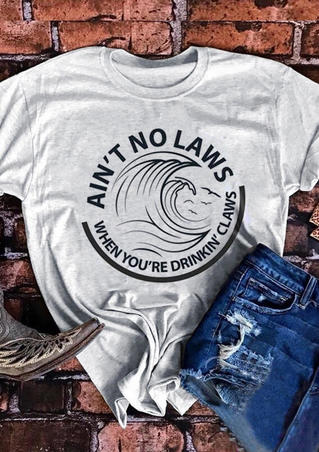 Ain't No Laws When You're Drinkin' Claws T-Shirt Tee - Women
