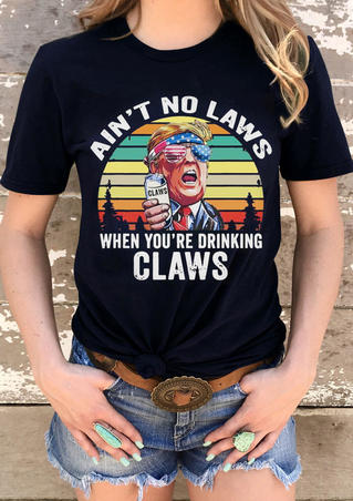 Ain't No Laws When You're Drinking Claws T-Shirt Tee - Black