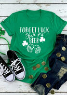 Shamrock Forget Luck Give Me Beer T-Shirt