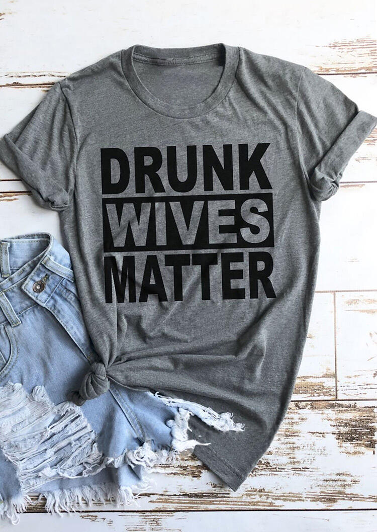 Drunk Wives Matter T-Shirt Tee - Gray