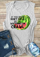 If You Drink Don't Drive Do The Watermelon Crawl Tank - Light Grey