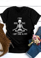 C'Mon Inner Peace I Don't Have All Day Skeleton T-Shirt