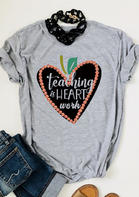 Teaching Is Heart Work T-Shirt