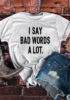 I Say Bad Words A Lot T-Shirt