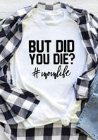 But Did You Die Mom Life T-Shirt