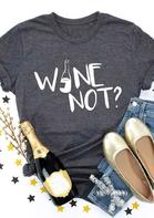 Wine Not O-Neck Casual T-Shirt