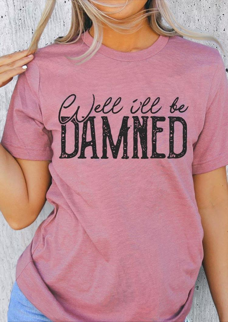 Well I'll Be Damned T-Shirt Tee - Pink