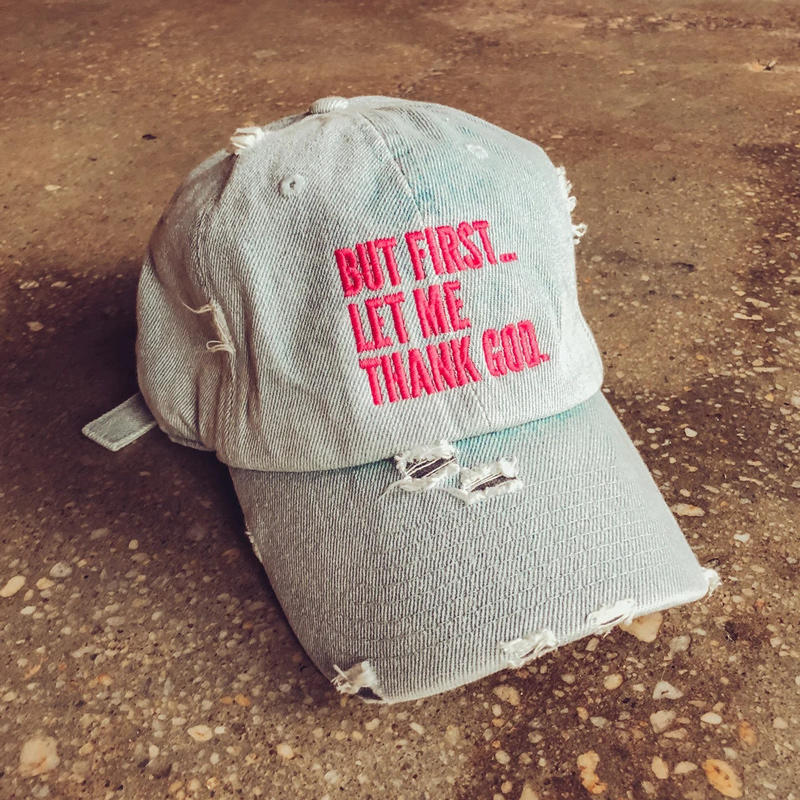 But First Let Me Thank God Ripped Hole Baseball Cap